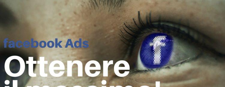 Facebook Ads come ottenere IL MASSIMO!